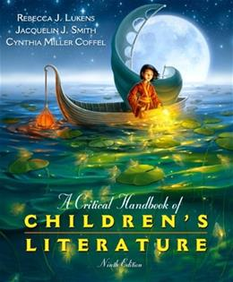 Critical Handbook of Childrens Literature, by Lukens, 9th Edition 9780137056385
