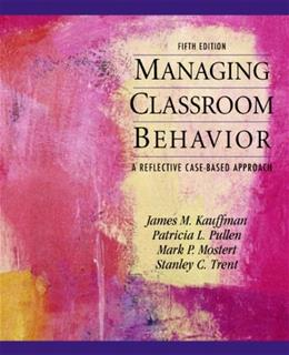 Managing Classroom Behaviors: A Reflective Case Based Approach, by Kauffman, 5th Edition 9780137056798