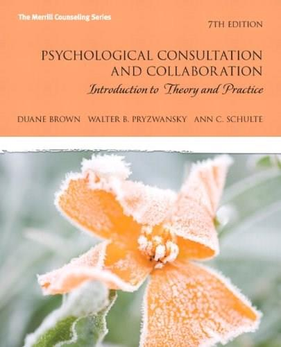 Psychological Consultation and Collaboration: Introduction to Theory and Practice (7th Edition) (The Merrill Counseling Series) 9780137062645