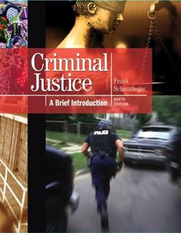 Criminal Justice: A Brief Introduction, by Schmalleger, 9th Edition 9780137069835