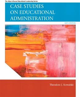 Case Studies on Educational Administration, by Kowalski, 6th Edition 9780137071302