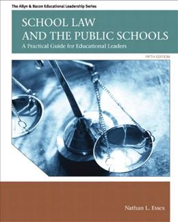 School Law and the Public Schools: A Practical Guide for Educational Leaders (5th Edition) (Allyn & Bacon Educational Leadership) 9780137072750
