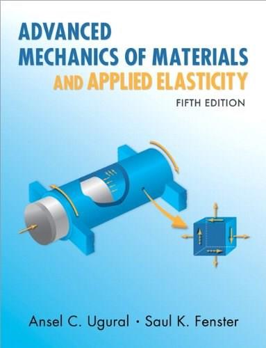 Advanced Mechanics of Materials and Applied Elasticity (5th Edition) (Prentice Hall International Series in the Physical and Chemical Engineering Sciences) 9780137079209