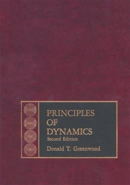 Principles of Dynamics, by Greenwood, 2nd Edition 9780137099818