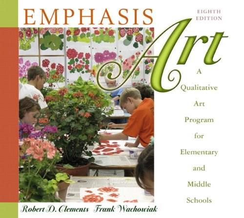 Emphasis Art: A Qualitative Art Program for Elementary and Middle Schools (9th Edition) 9780137145829