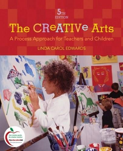 The Creative Arts: A Process Approach for Teachers and Children (5th Edition) 9780137151639