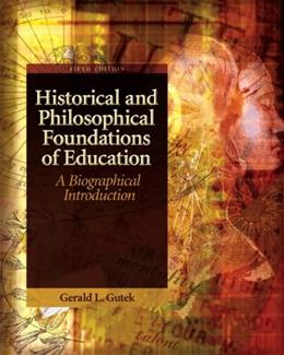 Historical and Philosophical Foundations of Education: A Biographical Introduction (5th Edition) 9780137152735