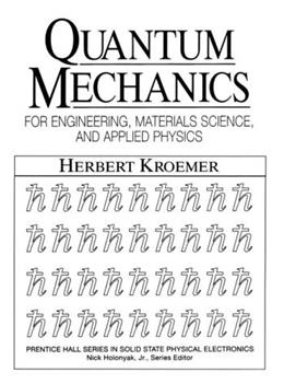 Quantum Mechanics: For Engineering, Materials Science and Applied Physics, by Kroemer 9780137470983