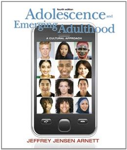 Adolescence and Emerging Adulthood: A Cultural Approach, by Arnett, 4th Edition 9780138144586