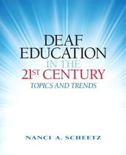 Deaf Education in the 21st Century: Topics and Trends, by Scheetz 9780138154448