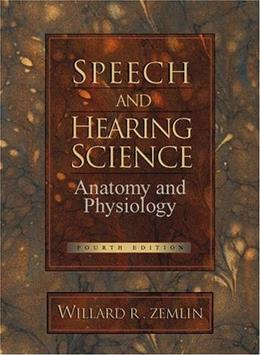 Speech and Hearing Science: Anatomy and Physiology, by Zemlin, 4th Edition 9780138274375