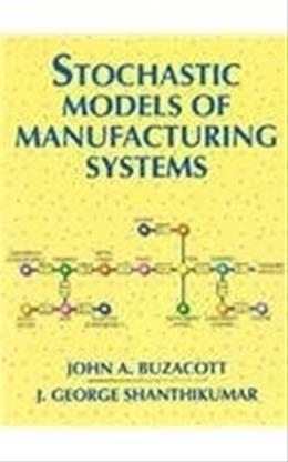 Stochastic Models of Manufacturing Systems, by Buzacott 9780138475673