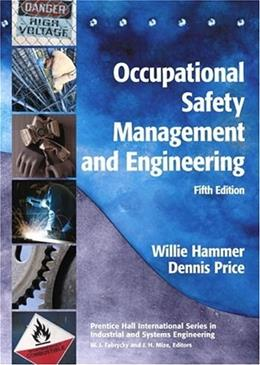 Occupational Safety Management and Engineering, by Hammer, 5th Edition 9780138965150