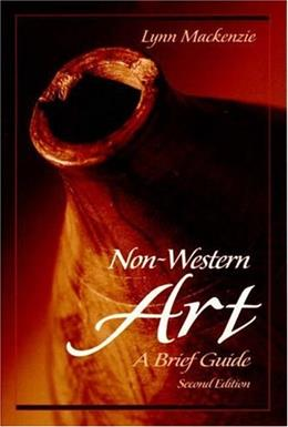 Non-Western Art: A Brief Guide, by Mackenzie, 2nd Edition 9780139000362