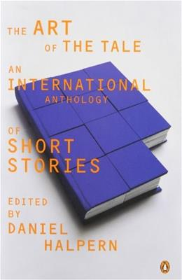 Art of the Tale: An International Anthology of Short Stories, by Halpern 9780140079494