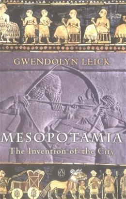 Mesopotamia: The Invention of the City, by Leick 9780140265743