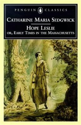 Hope Leslie, Or, Early Times in the Massachusetts, by Sedgwick 9780140436761