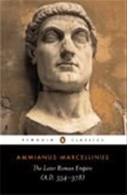 Later Roman Empire: A.D. 354-378, by Marcellinus 9780140444063