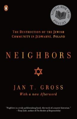 Neighbors: The Destruction of the Jewish Community in Jedwabne, Poland, by Gross 9780142002407
