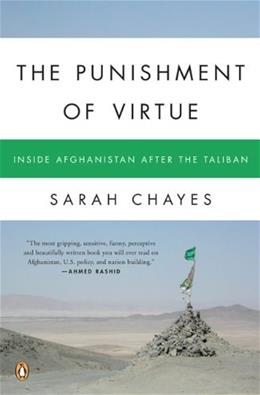 Punishment of Virtue: Inside Afghanistan After the Taliban, by Chayes 9780143112068