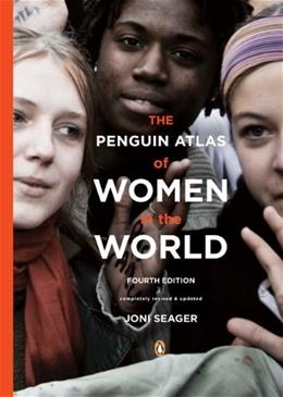 Penguin Atlas of Women in the World, by Seager, 4th Edition 9780143114512