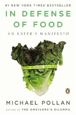 In Defense of Food: An Eaters Manifesto, by Pollan 9780143114963