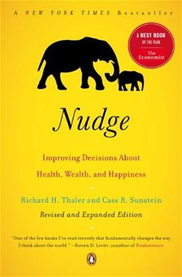 Nudge: Improving Decisions about Health, Wealth, and Happiness, by Thaler 9780143115267