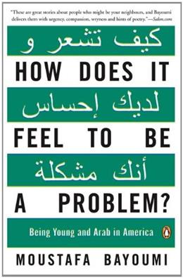 How Does It Feel to Be a Problem?: Being Young and Arab in America, by Bayoumi 9780143115410