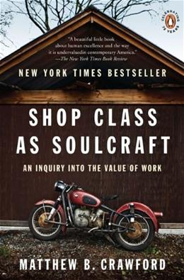 Shop Class as Soulcraft: An Inquiry into the Value of Work, by Crawford 9780143117469
