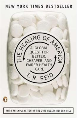 Healing of America: A Global Quest for Better, Cheaper, and Fairer Health Care, by Reid 9780143118213