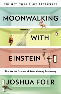 Moonwalking with Einstein: The Art and Science of Remembering Everything, by Foer 9780143120537