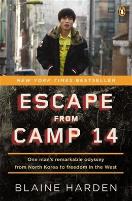 Escape from Camp 14: 1 Mans Remarkable Odyssey from North Korea to Freedom in the West, by Harden 9780143122913