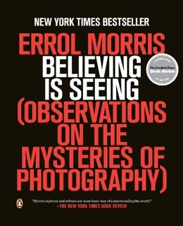 Believing Is Seeing: Observations on the Mysteries of Photography 9780143124252