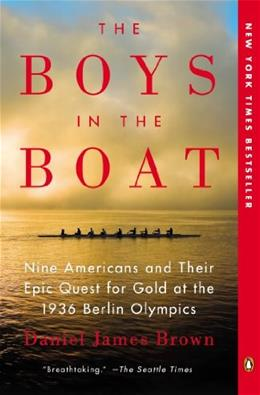 Boys in the Boat: 9 Americans and Their Epic Quest for Gold at the 1936 Berlin Olympics, by Brown 9780143125471