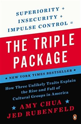 The Triple Package: How Three Unlikely Traits Explain the Rise and Fall of Cultural Groups in America Reissue 9780143126355