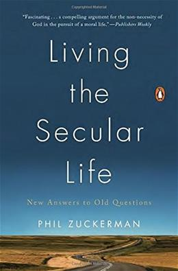 Living the Secular Life: New Answers to Old Questions 9780143127932