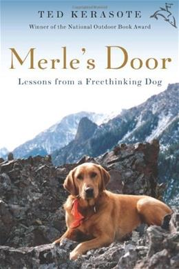 Merles Door: Lessons from a Freethinking Dog, by Kerasote 9780151012701