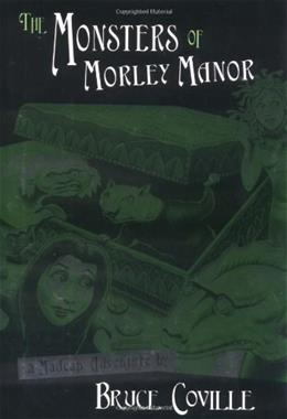 The Monsters of Morley Manor: A Madcap Adventure 1st 9780152163822