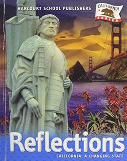 Reflections: California a Changing State, by Porter, CALIFORNIA EDITION, Grade 4 9780153385025