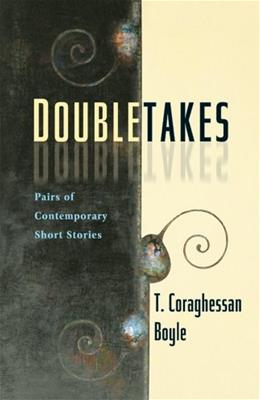 Doubletakes: Pairs of Contemporary Short Stories, by Boyle 9780155060814