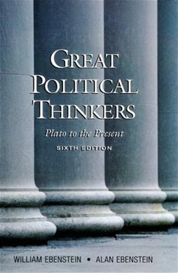 Great Political Thinkers: Plato to the Present, by Ebenstein, 6th Edition 9780155078895
