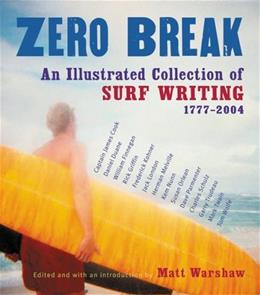 Zero Break: An Illustrated Collection of Surf Writing, 1777-2004 9780156029537