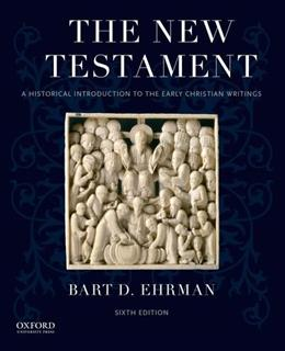 New Testament: A Historical Introduction to the Early Christian Writings, by Ehrman, 6th Edition 9780190203825