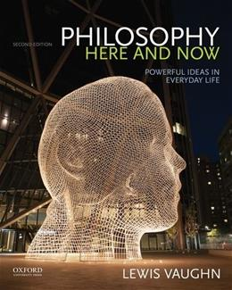 Philosophy Here and Now: Powerful Ideas in Everyday Life, by Vaughn, 2nd Edition 9780190207038