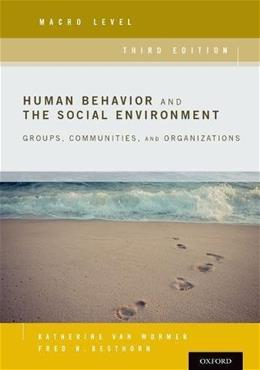 Human Behavior and the Social Environment, Macro Level: Groups, Communities, and Organizations, by Vanwormer, 3rd Edition 9780190211066