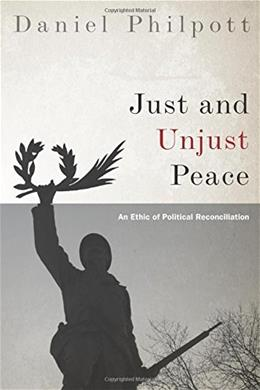 Just and Unjust Peace: An Ethic of Political Reconciliation (Studies in Strategic Peacebuilding) 9780190248352