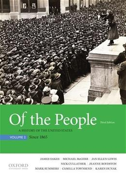 Of the People: A History of the United States, by Oaks, 3rd Edition, Volume 2: Since 1865 9780190254872