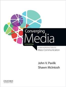 Converging Media: A New Introduction to Mass Communication, by Pavlik, 5th Edition 9780190271510