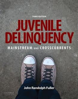 Juvenile Delinquency: Mainstream and Crosscurrents, by Fuller, 3rd Edition 9780190275570