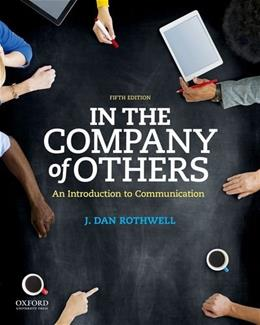 In the Company of Others: An Introduction to Communication, by Rothwell 9780190457426